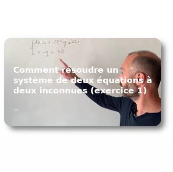 Comment résoudre un système de deux équations à deux inconnues (exercice 1)